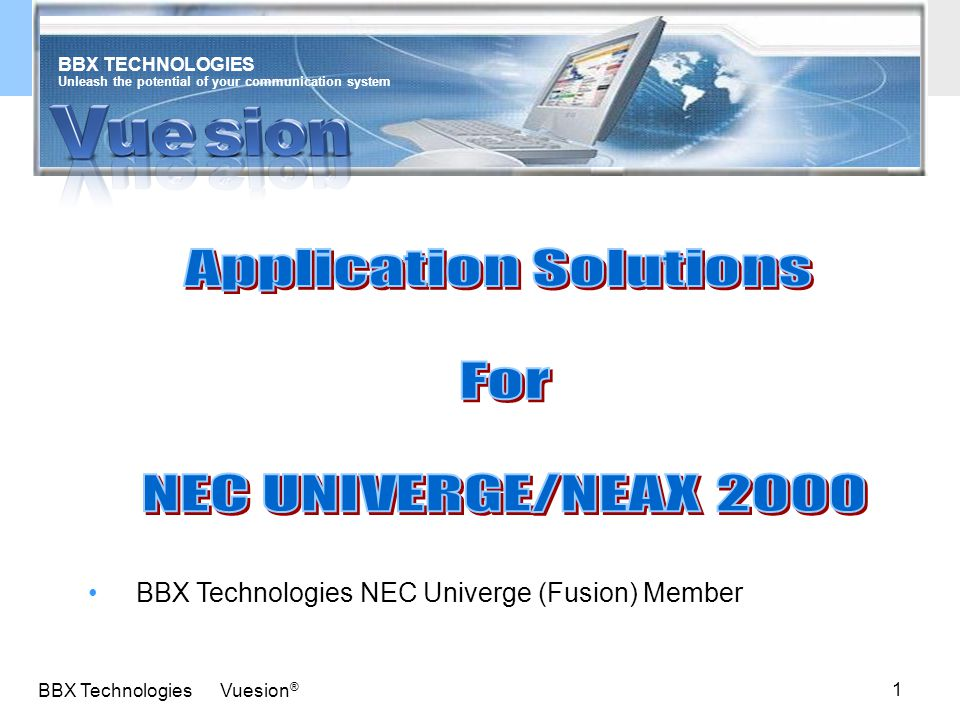 1 BBX Technologies Vuesion ® Unleash the potential of your communication system BBX TECHNOLOGIES BBX Technologies NEC Univerge (Fusion) Member