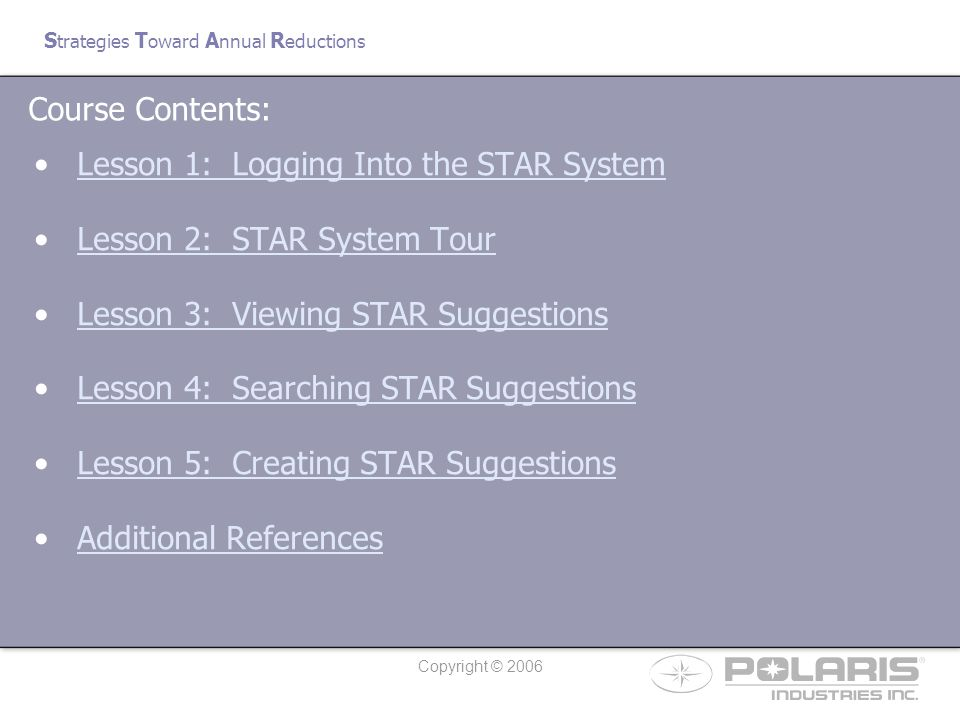 Copyright © 2006 S trategies T oward A nnual R eductions Understand how to navigate within the online STAR System.