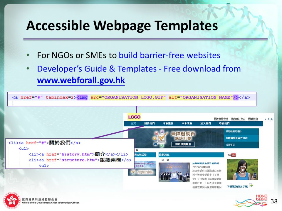 For NGOs or SMEs to build barrier-free websites Developers Guide & Templates - Free download from www.webforall.gov.hk www.webforall.gov.hk Accessible Webpage Templates 38