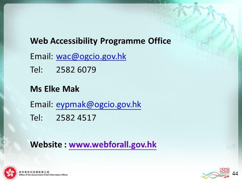 44 Web Accessibility Programme Office Email:wac@ogcio.gov.hkwac@ogcio.gov.hk Tel:2582 6079 Ms Elke Mak Email:eypmak@ogcio.gov.hkeypmak@ogcio.gov.hk Tel:2582 4517 Website : www.webforall.gov.hk