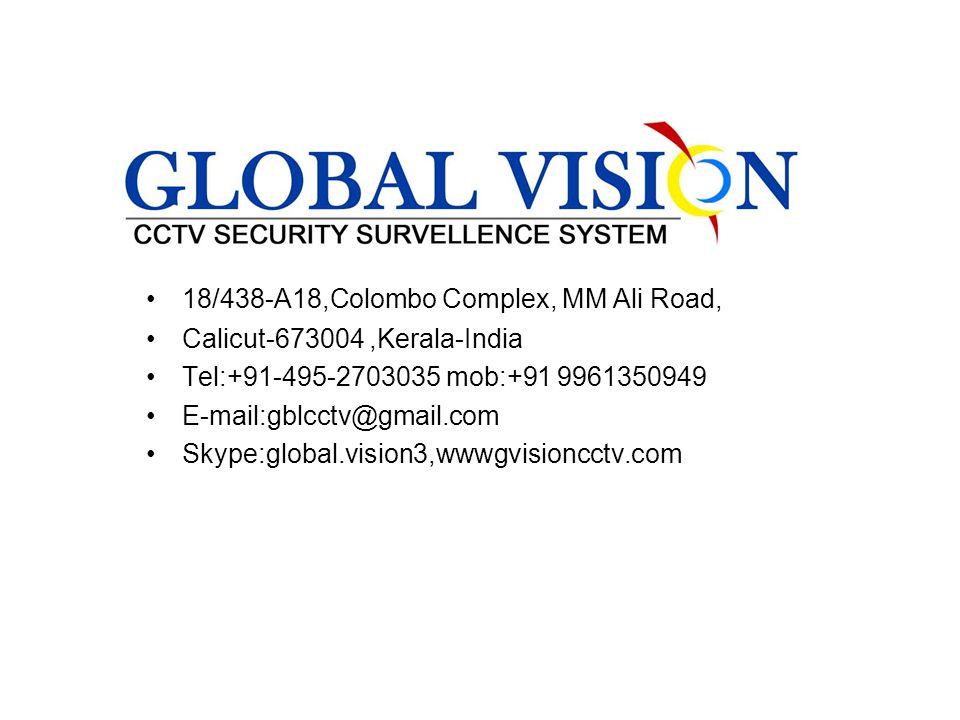 18/438-A18,Colombo Complex, MM Ali Road, Calicut-673004,Kerala-India Tel:+91-495-2703035 mob:+91 9961350949 E-mail:gblcctv@gmail.com Skype:global.vision3,wwwgvisioncctv.com