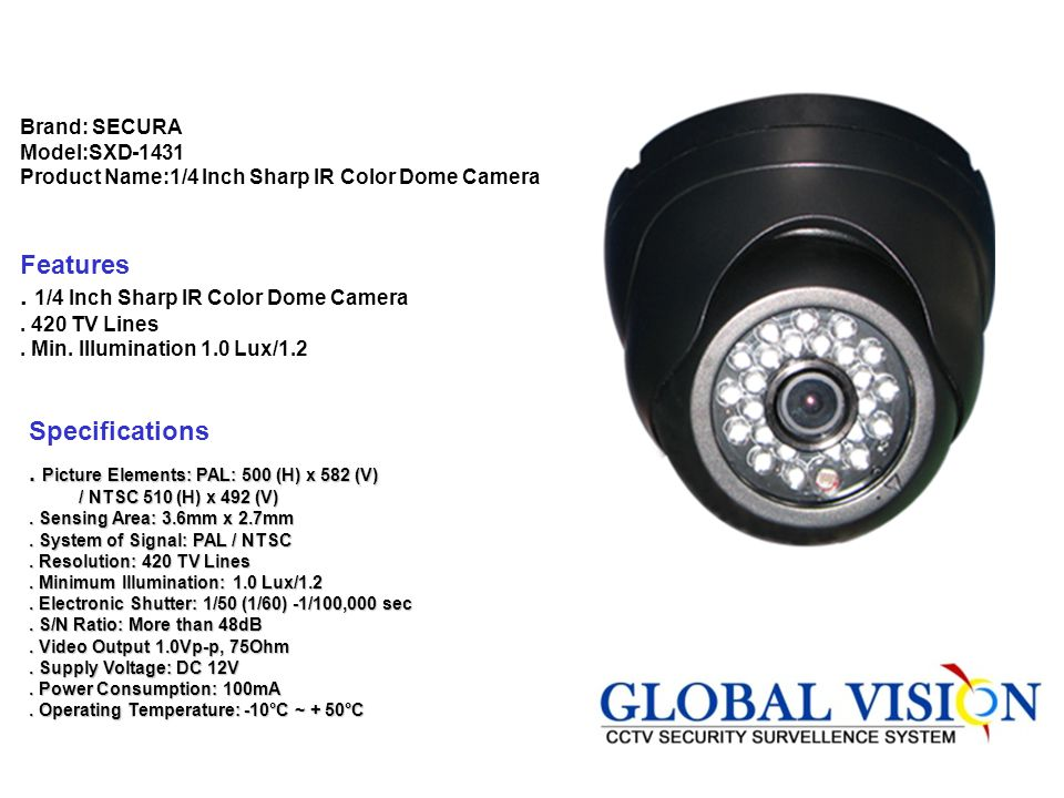 Brand: SECURA Model:SD-550DIF Product Name:550TVL DOME COLOUR CAMERA Features:. 550TVL Dome Colour Camera. Min. Illumination 0.01 lux Specifications.