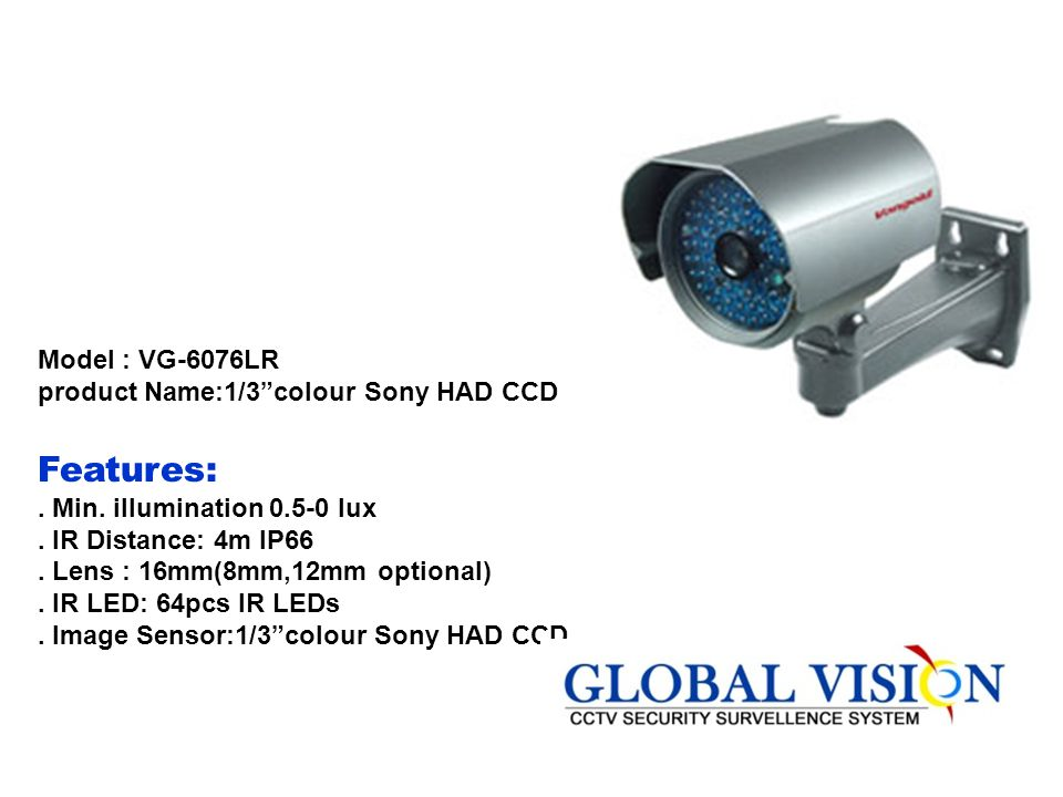 Model:VG-6078HR product Name:1/3colour Sony Super HAD CCD Features:. Outdoor Waterproof IR Camera. Min. illumination 0.3-0 lux. IR Distance: 4m IP66.