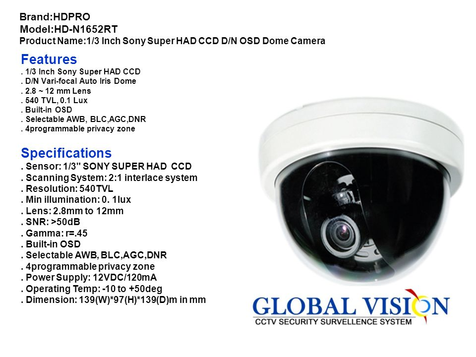 . Model : GV110D045W. Image Device : 1/3 Sony Inter line CCD. Number of pixels : PAL752 (H)x582(H) NTSC768(H) x 494(V). Scanning System :PAL 725 lines