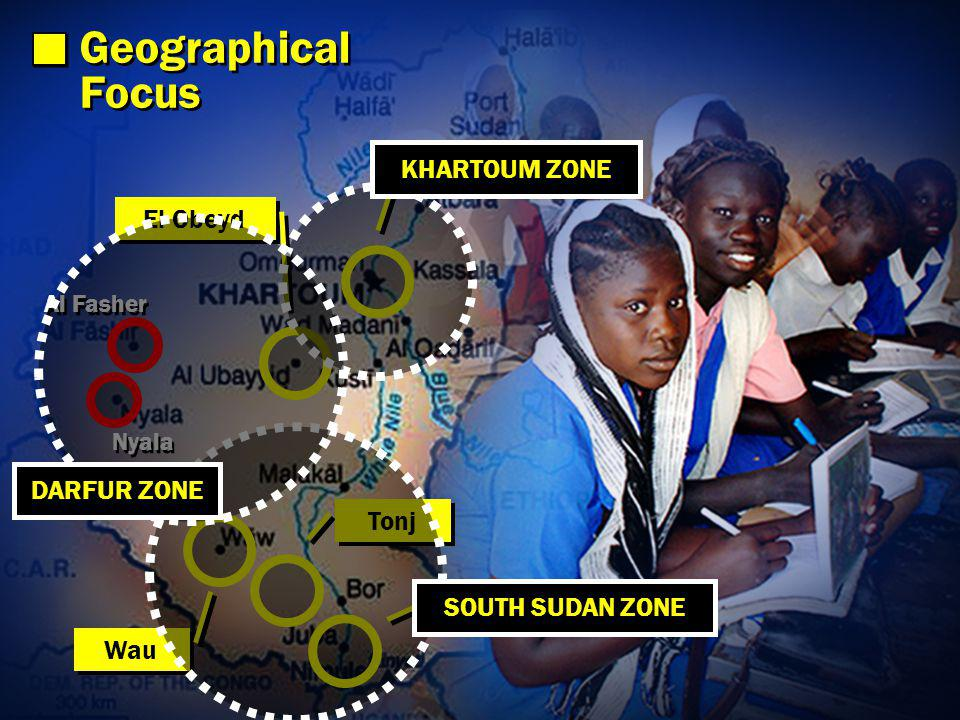 Wau Tonj Juba Geographical Focus Geographical Focus El Obeyd Nyala Al Fasher Khartoum SOUTH SUDAN ZONE DARFUR ZONE KHARTOUM ZONE
