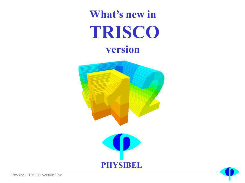 Physibel TRISCO version 12w Whats new in TRISCO version PHYSIBEL