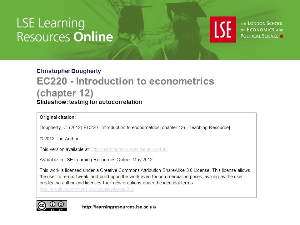 Christopher Dougherty EC220 - Introduction to econometrics (chapter 12) Slideshow: testing for autocorrelation Original citation: Dougherty, C.