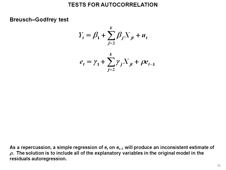 10 TESTS FOR AUTOCORRELATION As a repercussion, a simple regression of e t on e t–1 will produce an inconsistent estimate of. The solution is to inclu
