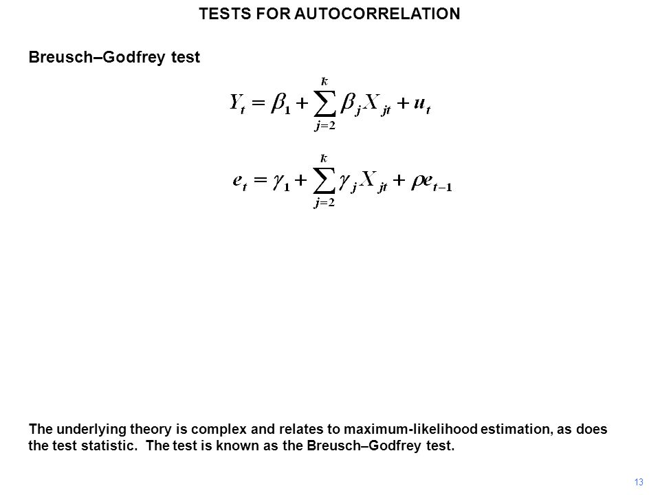 13 TESTS FOR AUTOCORRELATION The underlying theory is complex and relates to maximum-likelihood estimation, as does the test statistic.