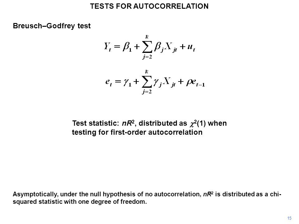 15 TESTS FOR AUTOCORRELATION Asymptotically, under the null hypothesis of no autocorrelation, nR 2 is distributed as a chi- squared statistic with one