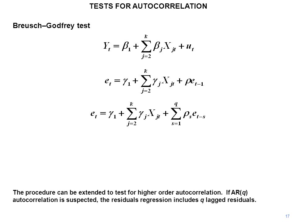 17 TESTS FOR AUTOCORRELATION The procedure can be extended to test for higher order autocorrelation. If AR(q) autocorrelation is suspected, the residu
