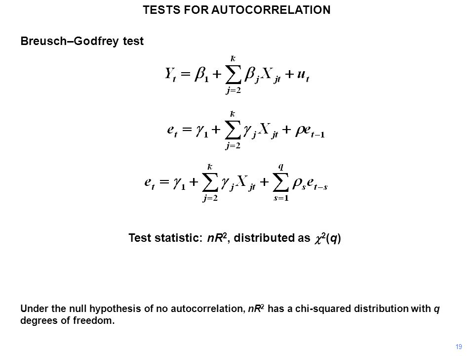 19 TESTS FOR AUTOCORRELATION Under the null hypothesis of no autocorrelation, nR 2 has a chi-squared distribution with q degrees of freedom.