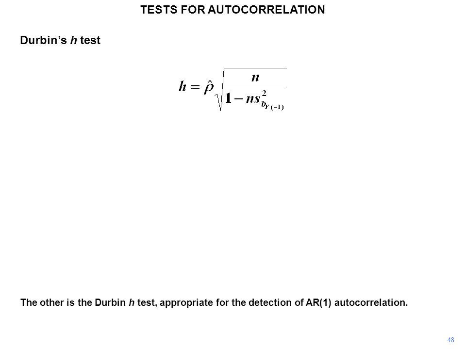 48 The other is the Durbin h test, appropriate for the detection of AR(1) autocorrelation.