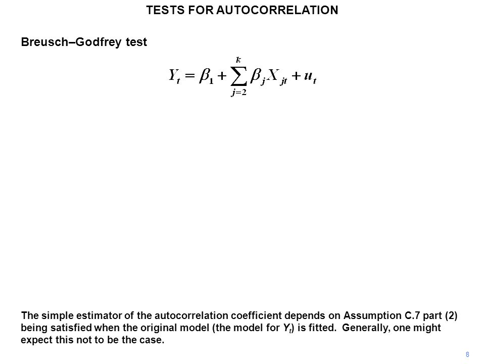 8 TESTS FOR AUTOCORRELATION The simple estimator of the autocorrelation coefficient depends on Assumption C.7 part (2) being satisfied when the origin