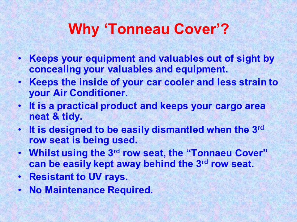 Why Tonneau Cover? Keeps your equipment and valuables out of sight by concealing your valuables and equipment. Keeps the inside of your car cooler and