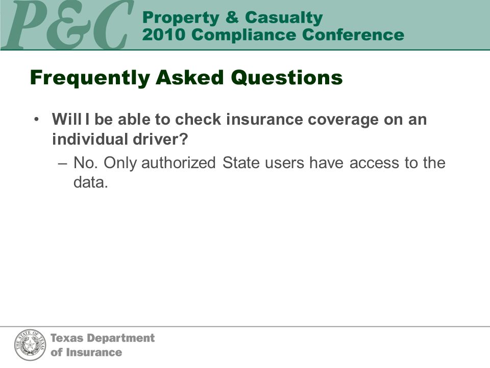 Frequently Asked Questions Will I be able to check insurance coverage on an individual driver.