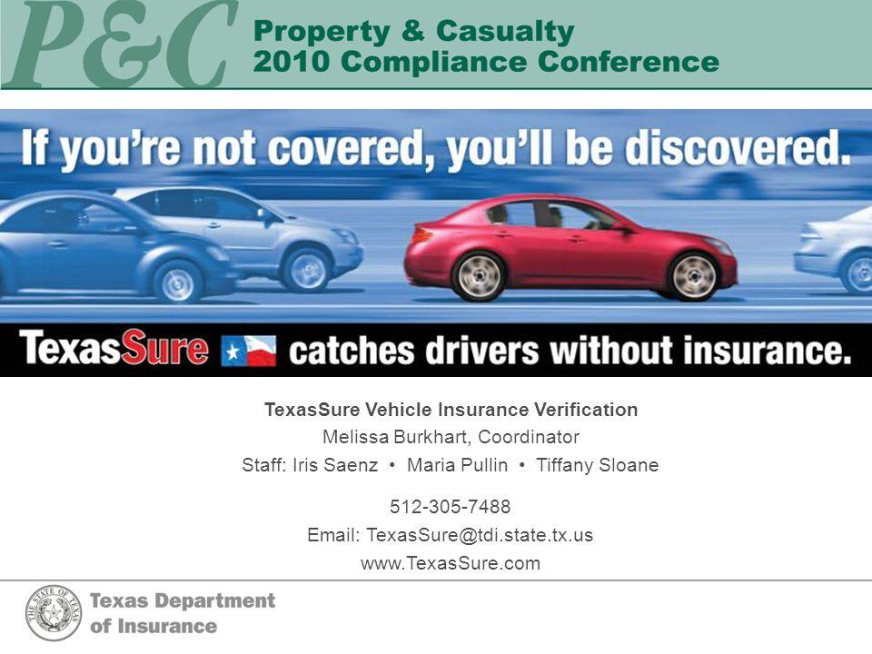 TexasSure Vehicle Insurance Verification Melissa Burkhart, Coordinator Staff: Iris Saenz Maria Pullin Tiffany Sloane 512-305-7488 Email: TexasSure@tdi.state.tx.us www.TexasSure.com