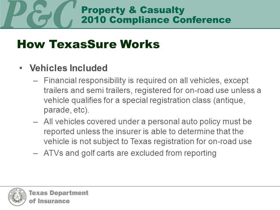 How TexasSure Works Vehicles Included –Financial responsibility is required on all vehicles, except trailers and semi trailers, registered for on-road use unless a vehicle qualifies for a special registration class (antique, parade, etc).