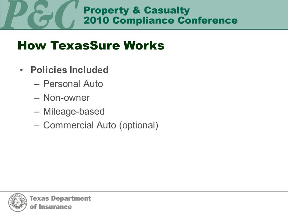 How TexasSure Works Policies Included –Personal Auto –Non-owner –Mileage-based –Commercial Auto (optional)