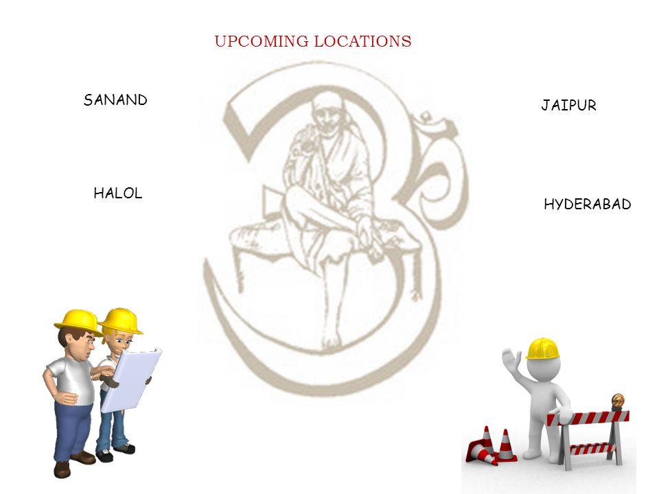 UPCOMING LOCATIONS SANAND HALOL JAIPUR HYDERABAD