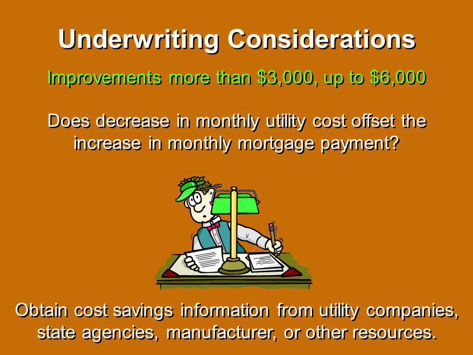 Underwriting Considerations Underwriting Considerations Energy efficient improvements up to $3,000 Resulting increase in loan payment will normally be