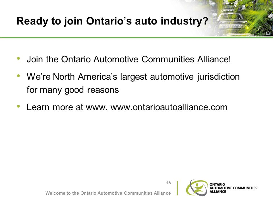 Ready to join Ontarios auto industry? Join the Ontario Automotive Communities Alliance! Were North Americas largest automotive jurisdiction for many g