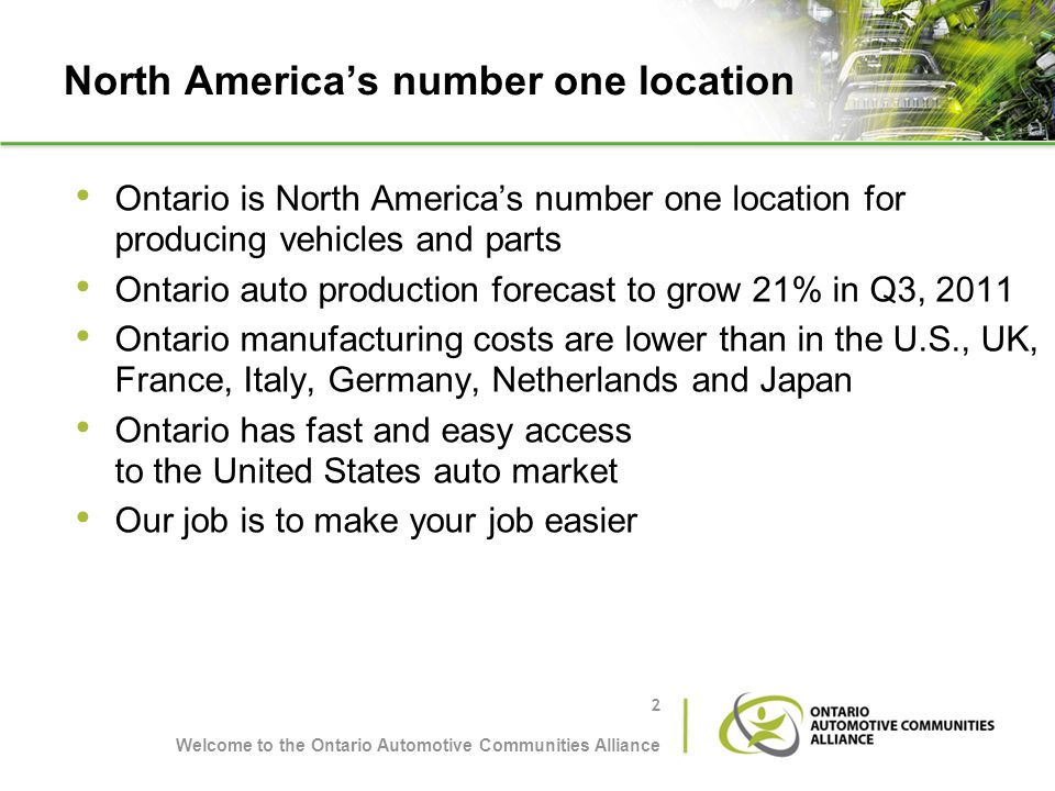 North Americas number one location Ontario is North Americas number one location for producing vehicles and parts Ontario auto production forecast to