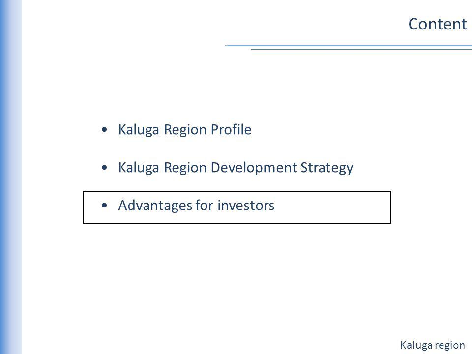 Kaluga region There are 5 reasons why to invest in Kaluga Region Good location and transport infrastructure Advanced labor market Proactive philosophy for investors support Active investments support Policy Great team of professionals Why leading companies invest in Kaluga Region.
