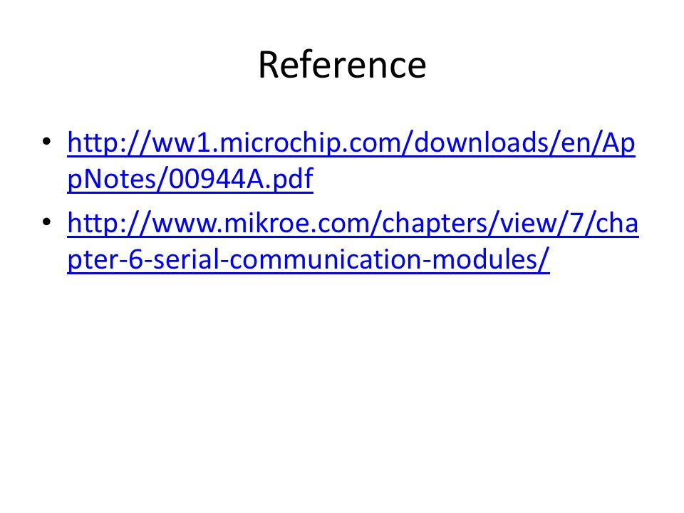 Reference http://ww1.microchip.com/downloads/en/Ap pNotes/00944A.pdf http://ww1.microchip.com/downloads/en/Ap pNotes/00944A.pdf http://www.mikroe.com/
