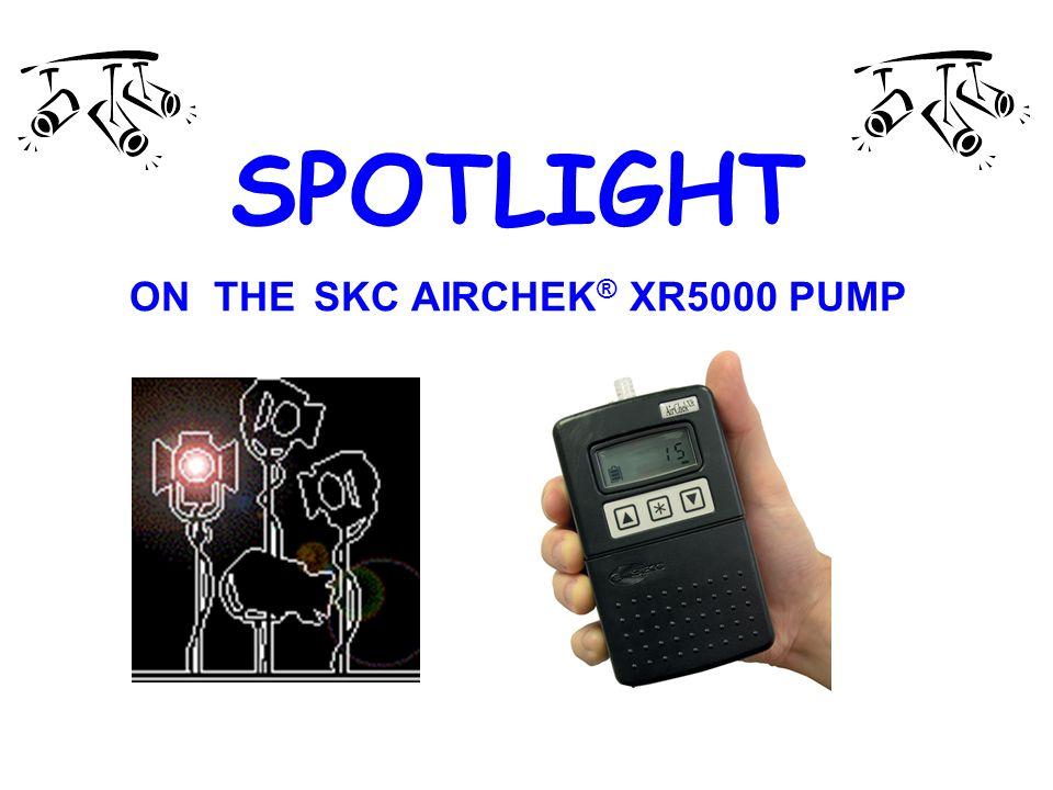 SPOTLIGHT ON THE SKC AIRCHEK ® XR5000 PUMP
