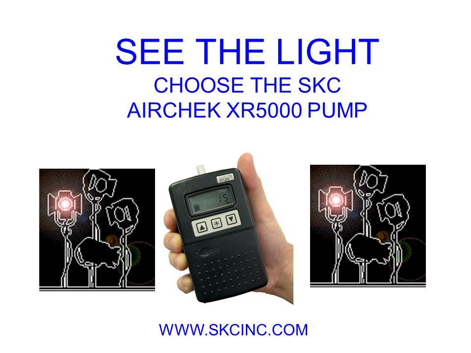 SEE THE LIGHT CHOOSE THE SKC AIRCHEK XR5000 PUMP WWW.SKCINC.COM