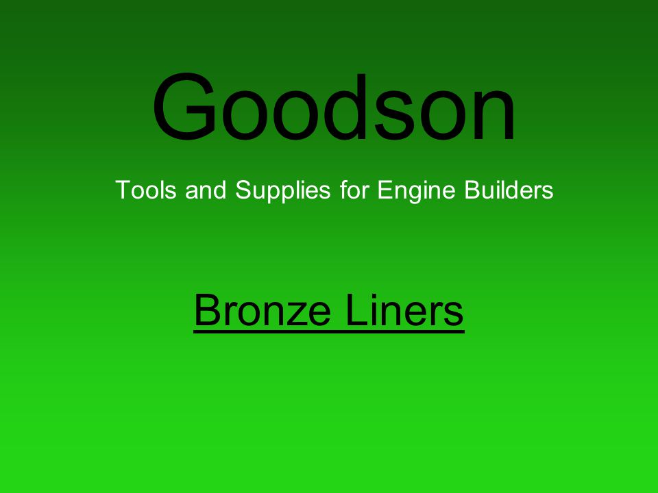 Goodson Tools and Supplies for Engine Builders Bronze Liners