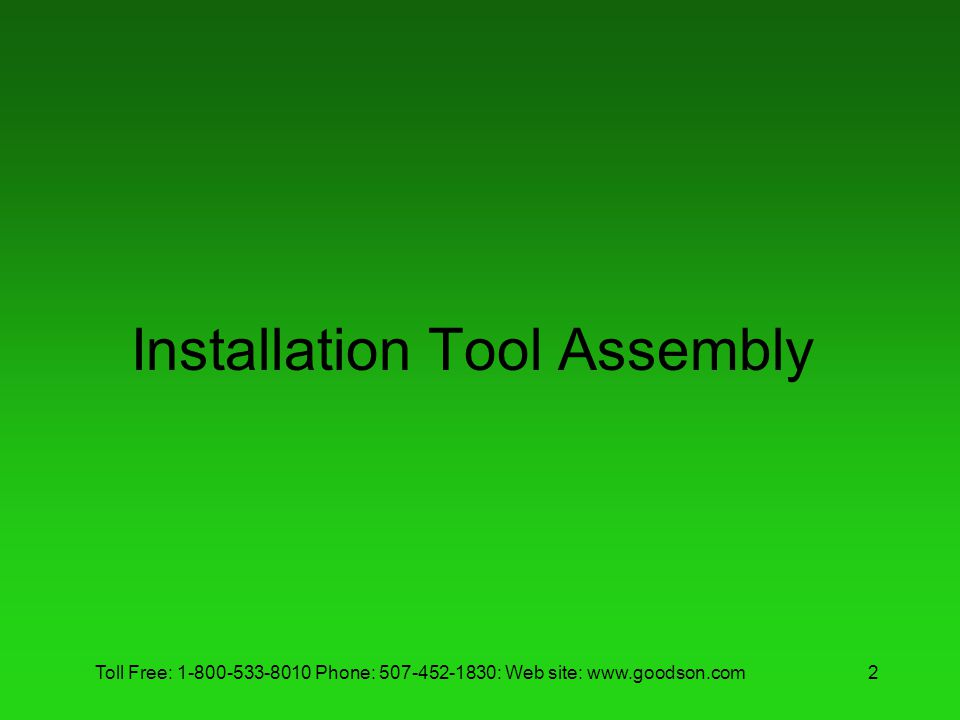 Toll Free: 1-800-533-8010 Phone: 507-452-1830: Web site: www.goodson.com2 Installation Tool Assembly