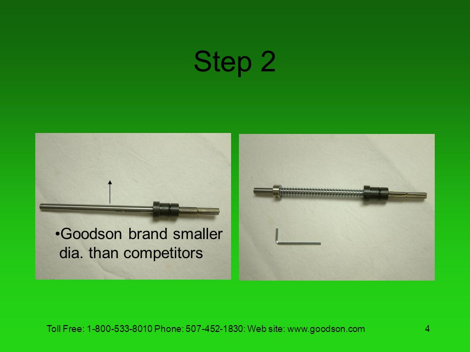 Toll Free: 1-800-533-8010 Phone: 507-452-1830: Web site: www.goodson.com4 Step 2 Goodson brand smaller dia. than competitors