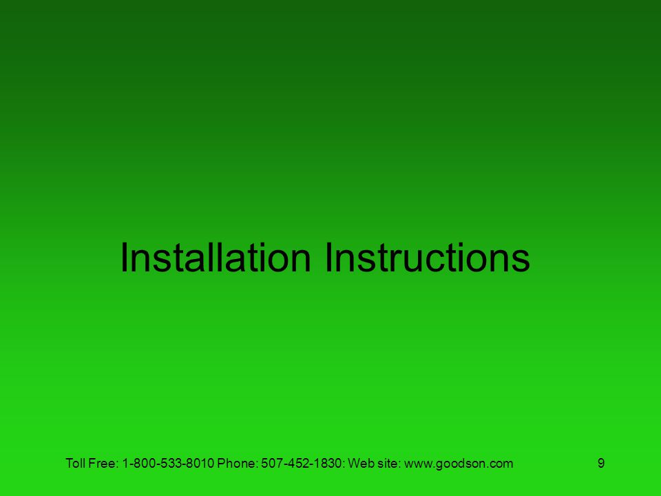 Toll Free: 1-800-533-8010 Phone: 507-452-1830: Web site: www.goodson.com9 Installation Instructions
