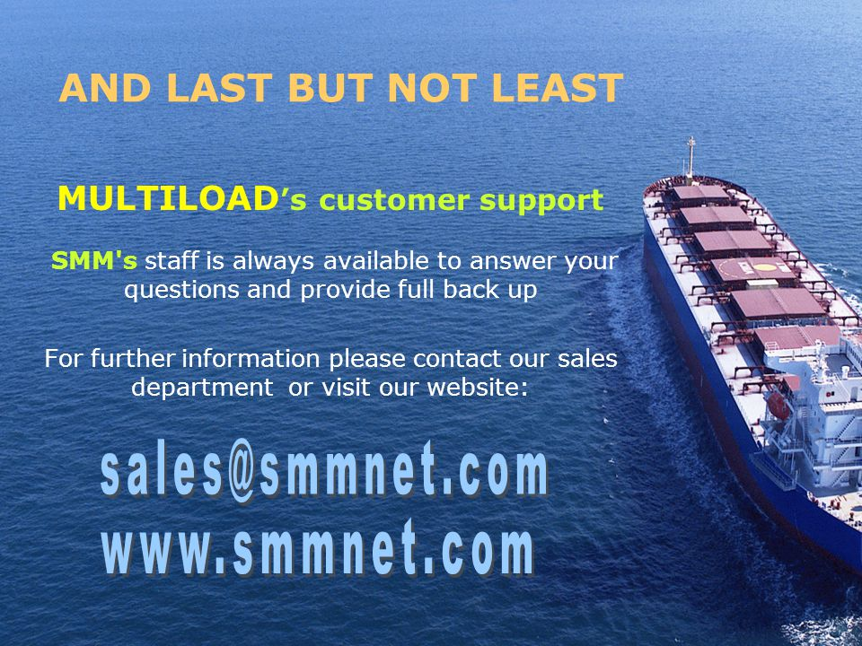 AND LAST BUT NOT LEAST MULTILOAD s customer support SMM s staff is always available to answer your questions and provide full back up For further information please contact our sales department or visit our website: