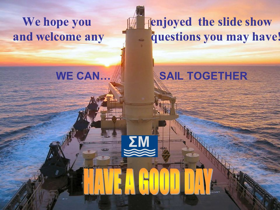 We hope you enjoyed the slide show and welcome any questions you may have! WE CAN… SAIL TOGETHER
