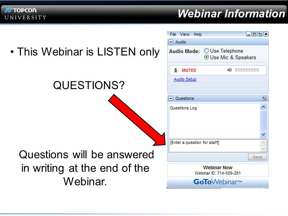 This Webinar is LISTEN only Questions will be answered in writing at the end of the Webinar. QUESTIONS? Webinar Information