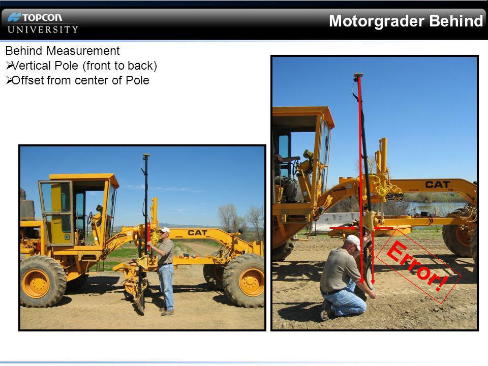 Motorgrader Behind Behind Measurement Vertical Pole (front to back) Offset from center of Pole Error!