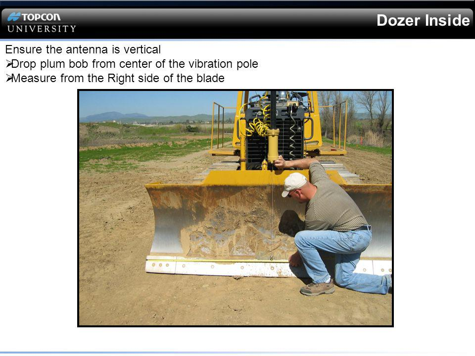 Dozer Inside Ensure the antenna is vertical Drop plum bob from center of the vibration pole Measure from the Right side of the blade