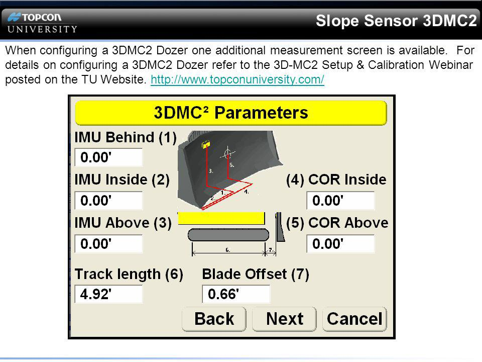 Slope Sensor 3DMC2 When configuring a 3DMC2 Dozer one additional measurement screen is available.