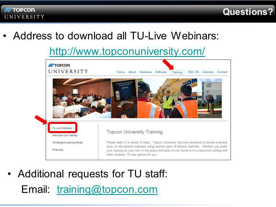Questions? Address to download all TU-Live Webinars: http://www.topconuniversity.com/ Additional requests for TU staff: Email: training@topcon.comtrai