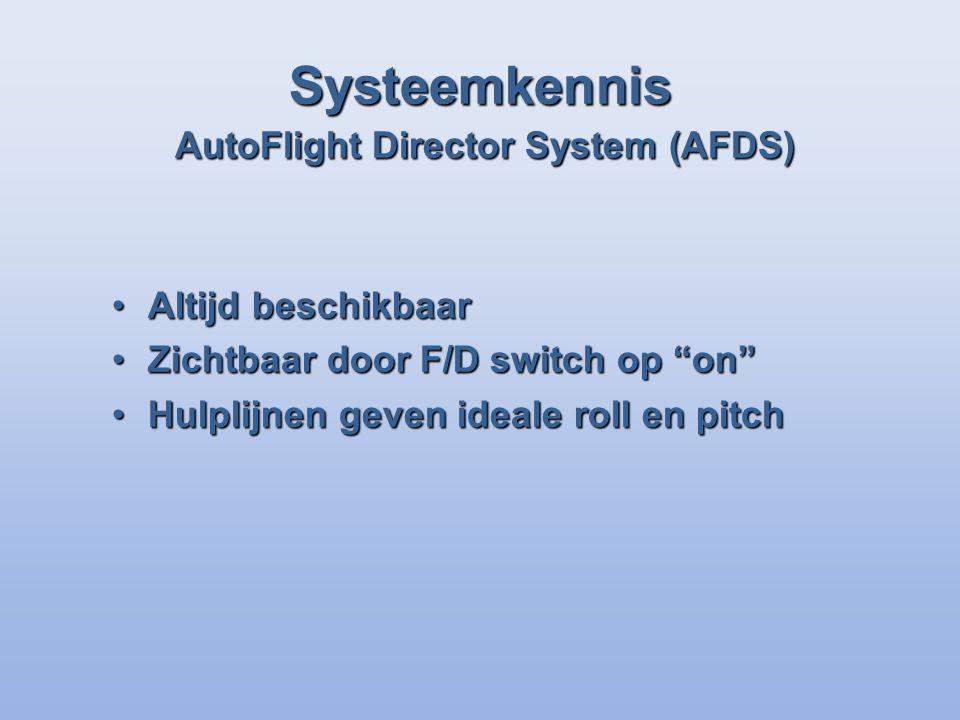 Altijd beschikbaarAltijd beschikbaar Zichtbaar door F/D switch op onZichtbaar door F/D switch op on Hulplijnen geven ideale roll en pitchHulplijnen geven ideale roll en pitch Systeemkennis AutoFlight Director System (AFDS)