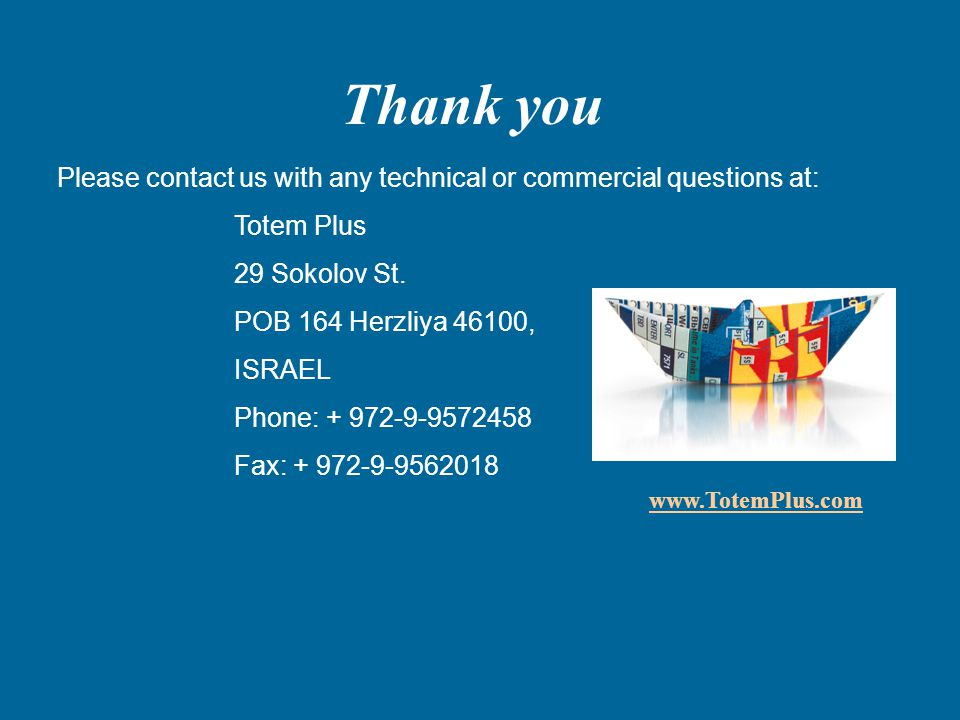 Thank you Please contact us with any technical or commercial questions at: Totem Plus 29 Sokolov St.