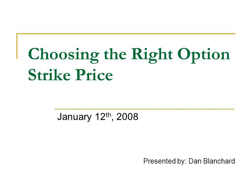 Option Strike Price Chooser Choosing the right Option Strike Price is critical to making a profit.