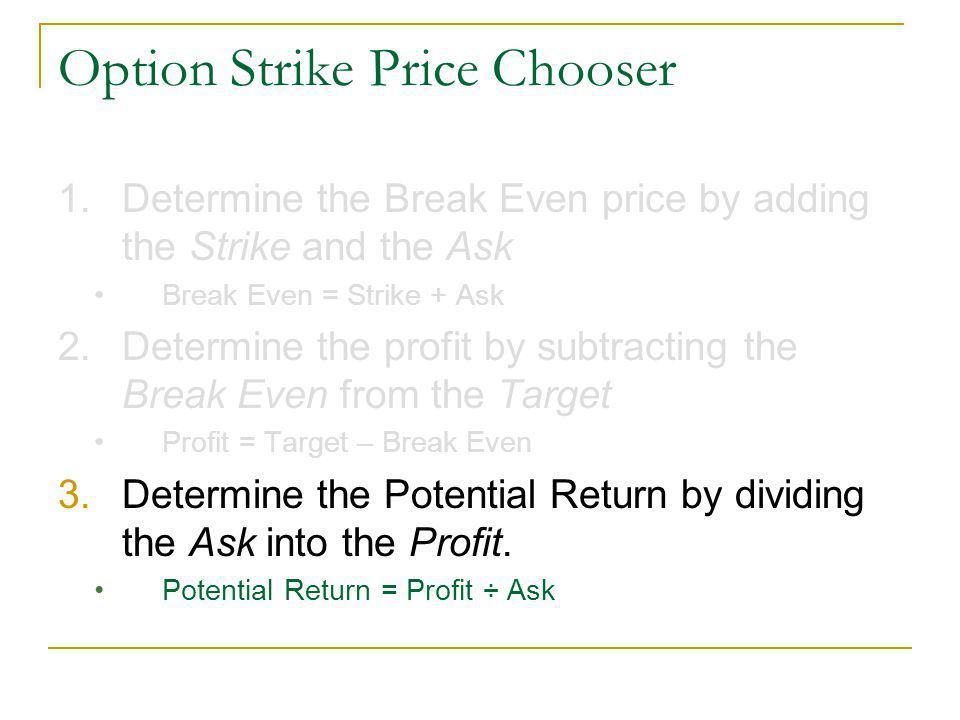 Option Strike Price Chooser (Excel) Excel updates Ask column now auto updates Delta column added Auto break-even target ATM Color options added Better Strike transitions (i.e.