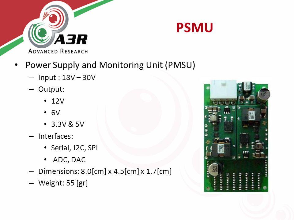 PSMU Power Supply and Monitoring Unit (PMSU) – Input : 18V – 30V – Output: 12V 6V 3.3V & 5V – Interfaces: Serial, I2C, SPI ADC, DAC – Dimensions: 8.0[cm] x 4.5[cm] x 1.7[cm] – Weight: 55 [gr]