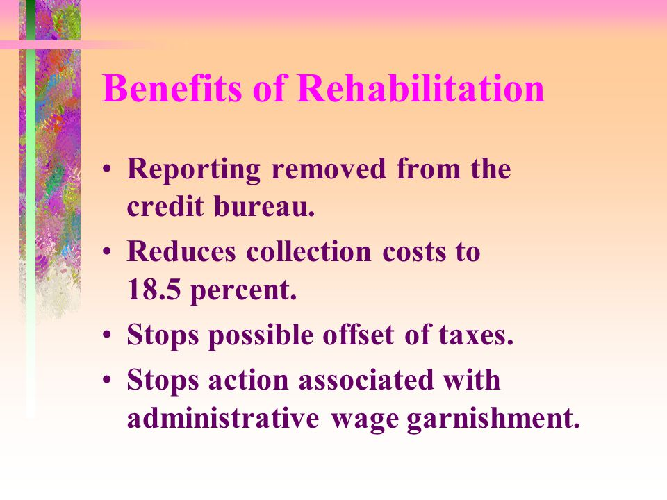 Benefits of Rehabilitation Reporting removed from the credit bureau.
