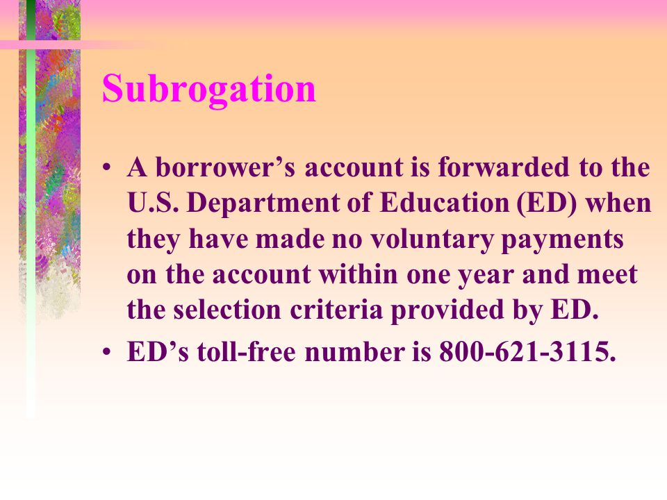 Subrogation A borrowers account is forwarded to the U.S.