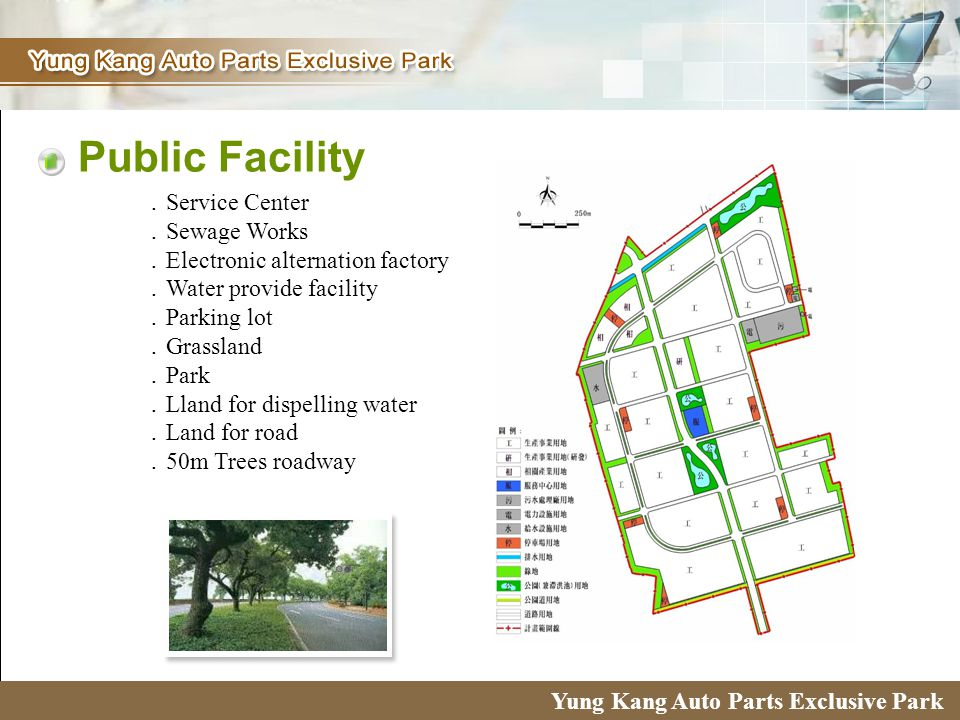 6 Public Facility Yung Kang Auto Parts Exclusive Park Service Center Sewage Works Electronic alternation factory Water provide facility Parking lot Grassland Park Lland for dispelling water Land for road 50m Trees roadway